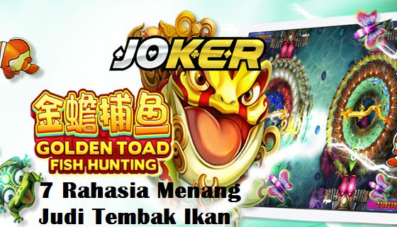 7 Rahasia Menang Judi Tembak Ikan Online Joker123