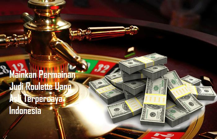 Mainkan Permainan Judi Roulette Uang Asli Terpercaya Indonesia