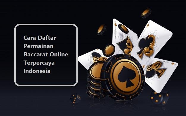 Cara Daftar Permainan Baccarat Online Terpercaya Indonesia