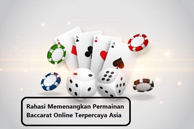 Rahasi Memenangkan Permainan Baccarat Online Terpercaya Asia